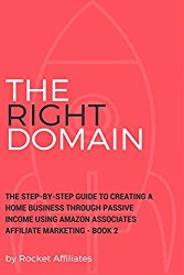 The Online Affiliate Machine – Book 2 The RIGHT Domain: The step-by-step guide to creating a home business through passive income using Amazon Associates Affiliate Marketing – Book 2