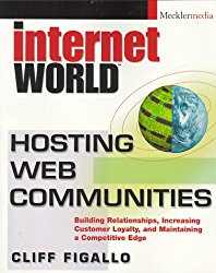 Hosting Web Communities: Building Relationships, Increasing Customer Loyalty, and Maintaining A Competitive Edge