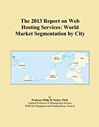 The 2013 Report on Web Hosting Services: World Market Segmentation by City