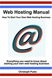 Web Hosting Manual – How to Start Your Own Web Hosting Business