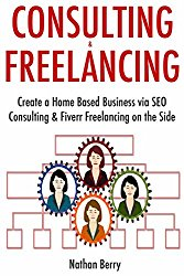 Consulting & Freelancing: Create a Home Based Business via SEO Consulting & Fiverr Freelancing on the Side