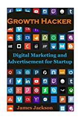 Growth Hacker: Digital Marketing and Advertisement for Startup (growth seo,craigslist marketing,growth hacking strategies,growth hacking … instagram,growth hacking facebook) (Volume 1)