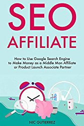 SEO AFFILIATE: How to Use Google Search Engine to Make Money as a Middle Man Affiliate or Product Launch Associate Partner