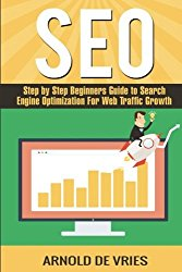 Seo: Step By Step Beginners Guide to Search Engine Optimization For Web Traffic Growth
