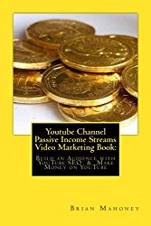 Youtube Channel  Passive Income Streams Video Marketing Book:: Build an Audience with YouTube SEO  &  Make Money on YouTube