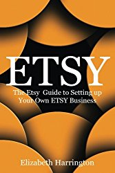 Etsy: The Etsy Guide to Setting up Your Own Etsy Business (ETSY BUSINESS, ETSY SELLING, ETSY SEO) (Volume 1)