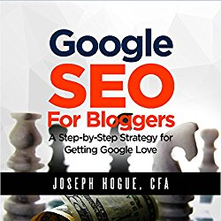 Google SEO for Bloggers: A Step-by-Step Strategy for Getting Google Love