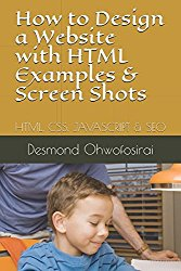 How to Design a Website with HTML Examples and Screen Shots: HTML, CSS, JAVASCRIPT & SEO (Web Programming Guide)