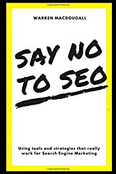 Say No to SEO: Using tools and strategies that really work for Search Engine Marketing