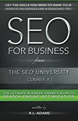 SEO for Business: The Ultimate Business-Owner's Guide to Search Engine Optimization (SEO University) (Volume 3)