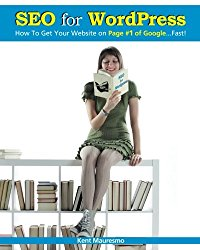 SEO for WordPress: How To Get Your Website on Page #1 of Google…Fast! (Volume 1)