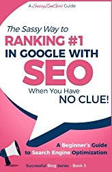 SEO – The Sassy Way of Ranking #1 in Google – when you have NO CLUE!: Beginner's Guide to Search Engine Optimization and Internet Marketing (Beginner Internet Marketing Series) (Volume 3)