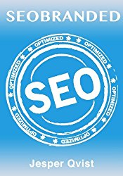 SEOBRANDED: What any Executive or Entrepreneur needs to know in order to master search engine optimization on Google, Bing and Yahoo!