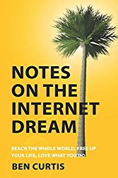 Notes on the Internet Dream: Reach the Whole World, Free Up Your Life, Love What You Do