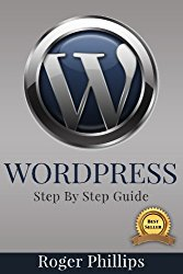WordPress: An Ultimate Guide To The Internet's Best Publishing Platform: A Complete Beginners Guide To Building and Designing Your Own Website