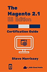 The Magento 2.1 EE Edition: Certification Exam Guide