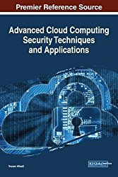Advanced Cloud Computing Security Techniques and Applications (Advances in Information Security, Privacy, and Ethics)