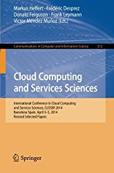 Cloud Computing and Services Sciences: International Conference in Cloud Computing and Services Sciences, CLOSER 2014 Barcelona Spain, April 3–5, 2014 … in Computer and Information Science)