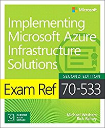 Exam Ref 70-533 Implementing Microsoft Azure Infrastructure Solutions (2nd Edition)