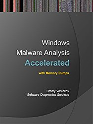 Accelerated Windows Malware Analysis with Memory Dumps: Training Course Transcript and WinDbg Practice Exercises (Pattern-Oriented Software Diagnostics, … Root Cause Analysis, Debugging Courses)