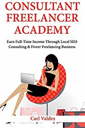 Consultant Freelancer Academy: Earn Full-Time Income Through Local SEO Consulting & Fiverr Freelancing Business