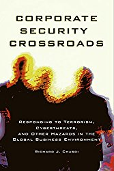 Corporate Security Crossroads: Responding to Terrorism, Cyberthreats, and Other Hazards in the Global Business Environment