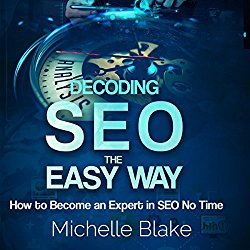 Decoding SEO the Easy Way: How to Become an Expert in SEO No Time