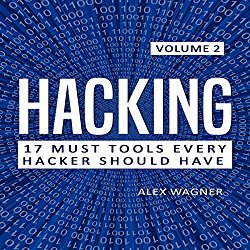 Hacking: How to Hack, Penetration Testing Hacking Book, Step-by-Step Implementation and Demonstration Guide: 17 Must Tools Every Hacker Should Have, Volume 2