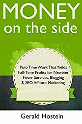 Money on the Side: Part-Time Work That Yields Full-Time Profits for Newbies. Fiverr Services, Blogging & SEO Affiliate Marketing