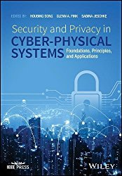 Security and Privacy in Cyber-Physical Systems: Foundations, Principles and Applications (Wiley – IEEE)
