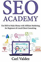 SEO Academy: Use SEO to Make Money with Affiliate Marketing for Beginners & Local Client Consulting