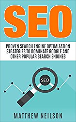 SEO: Proven Search Engine Optimization Strategies to Dominate Google And Other Popular Search Engines