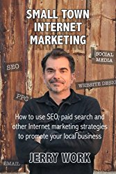 Small Town Internet Marketing: How to Use SEO, Paid Search and Other Internet Marketing Strategies to Promote Your Local Business