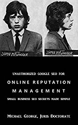 Unauthorized Google SEO For Online Reputation Management: Small Business SEO Secrets Made Simple