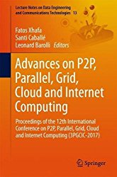 Advances on P2P, Parallel, Grid, Cloud and Internet Computing: Proceedings of the 12th International Conference on P2P, Parallel, Grid, Cloud and … Engineering and Communications Technologies)