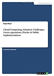 Cloud Computing. Adoption Challenges, Green Operations, Private & Public Implementations