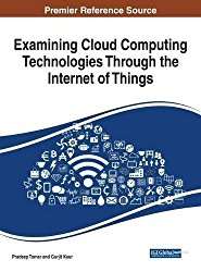 Examining Cloud Computing Technologies Through the Internet of Things (Advances in Wireless Technologies and Telecommunication)