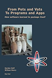 From Pots and Vats to Programs and Apps: How Software Learned to Package Itself