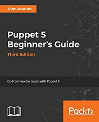 Puppet 5 Beginner's Guide – Third Edition