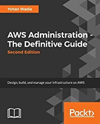 AWS Administration – The Definitive Guide – Second Edition