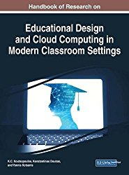 Handbook of Research on Educational Design and Cloud Computing in Modern Classroom Settings (Advances in Educational Technologies and Instructional Design)
