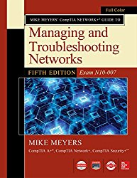 Mike Meyers' CompTIA Network+ Guide to Managing and Troubleshooting Networks, Fifth Edition (Exam N10-007)