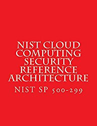 NIST Cloud Computing Security Reference Architecture: NIST SP 500-299