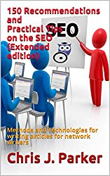 150 Recommendations and Practical Tips on the SEO (Extended edition): Methods and Technologies for writing articles for network writers