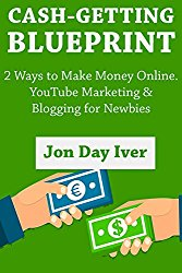 Cash-Getting Blueprint: 2 Ways to Make Money Online. YouTube Marketing & Blogging for Newbies