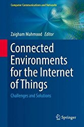 Connected Environments for the Internet of Things: Challenges and Solutions (Computer Communications and Networks)
