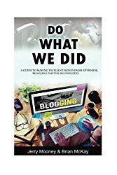 Do What We Did: A Guide to Making Excellent Money from Anywhere, Blogging for the SEO Industry
