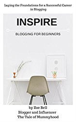 Inspire – Blogging for Beginners: Laying the Foundations for a Successful Career in Blogging