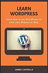 Learn WordPress: Learn how to use WordPress for your own Blog or Website