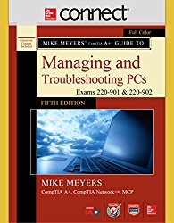 Mike Meyers' CompTIA A+ Guide to Managing and Troubleshooting PCs, Fifth Edition (Exams 220-901 and 902) with Connect
